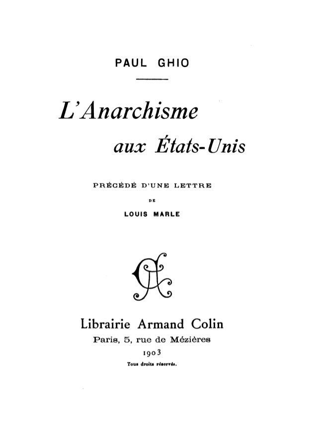 PAUL GHIO  L'Anarchisme  ,  aux Etats- Unis  PRÉCÉDÉ D'UNE LETTRE  DE  LOUIS MARLE  Librairie Armand Colin  Paris, 5, rue ...