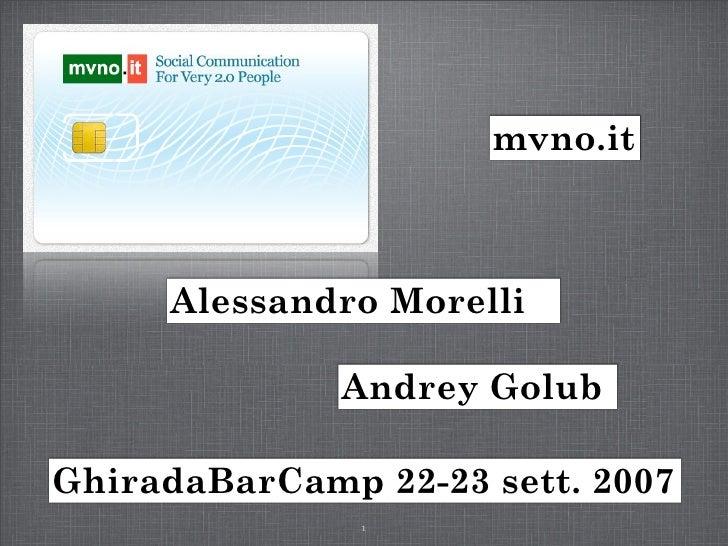 mvno.it         Alessandro Morelli                Andrey Golub  GhiradaBarCamp 22-23 sett. 2007                1