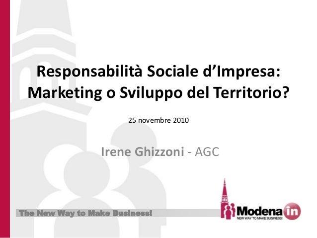 The New Way to Make Business! Responsabilità Sociale d'Impresa: Marketing o Sviluppo del Territorio? Irene Ghizzoni - AGC ...