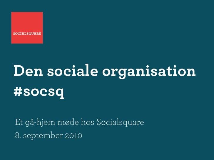 Den sociale organisation #socsq Et gå-hjem møde hos Socialsquare 8. september 2010