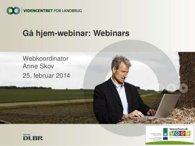 Gå hjem-webinar: Webinars Webkoordinator Anne Skov 25. februar 2014