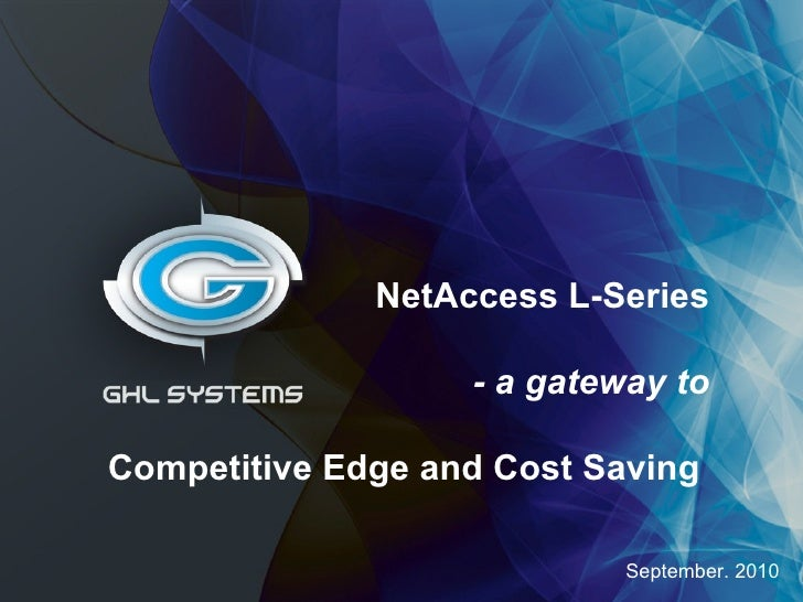 September. 2010 NetAccess L-Series - a gateway to Competitive Edge and Cost Saving
