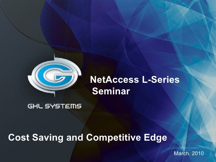 March. 2010 NetAccess L-Series  Seminar Cost Saving and Competitive Edge