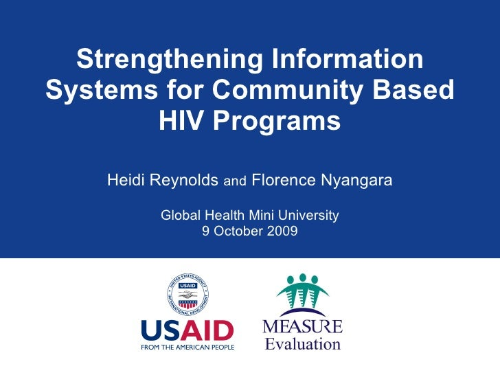 Strengthening Information Systems for Community Based HIV Programs Heidi Reynolds  and  Florence Nyangara Global Health Mi...
