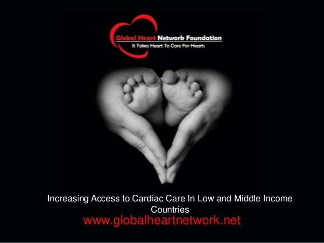 Increasing Access to Cardiac Care In Low and Middle IncomeCountrieswww.globalheartnetwork.net