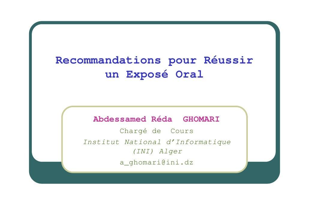 Recommandations pour Réussir        un Exposé Oral        Abdessamed Réda    GHOMARI            Chargé de Cours    Institu...