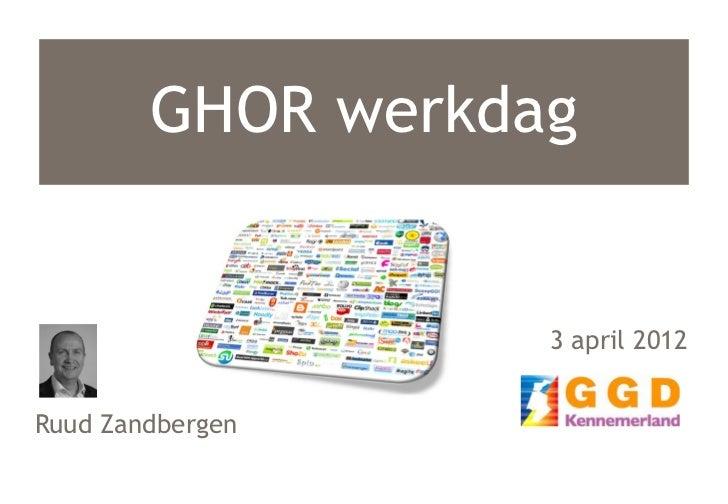 GHOR werkdag                   3 april 2012Ruud Zandbergen