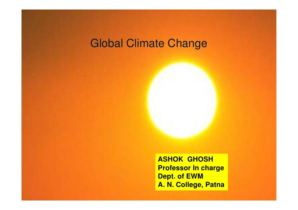 Global Climate Change                 ASHOK GHOSH             Professor In charge             Dept.             Dept of EW...