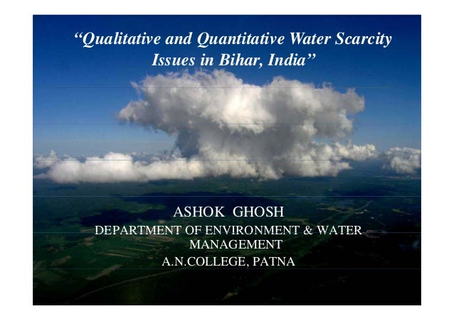 """""""Qualitative and Quantitative Water Scarcity Issues in Bihar, India"""" ASHOK GHOSH DEPARTMENT OF ENVIRONMENT & WATERDEPARTME..."""