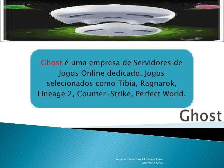 Ghost<br />Alisson Fernandes Moreira e Osni Machado Silva<br />
