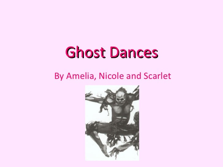 Ghost DancesBy Amelia, Nicole and Scarlet