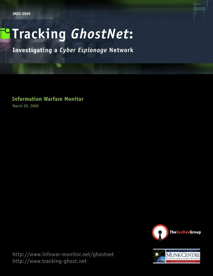 JR02-2009     Tracking GhostNet: Investigating a Cyber Espionage Network     Information Warfare Monitor March 29, 2009   ...