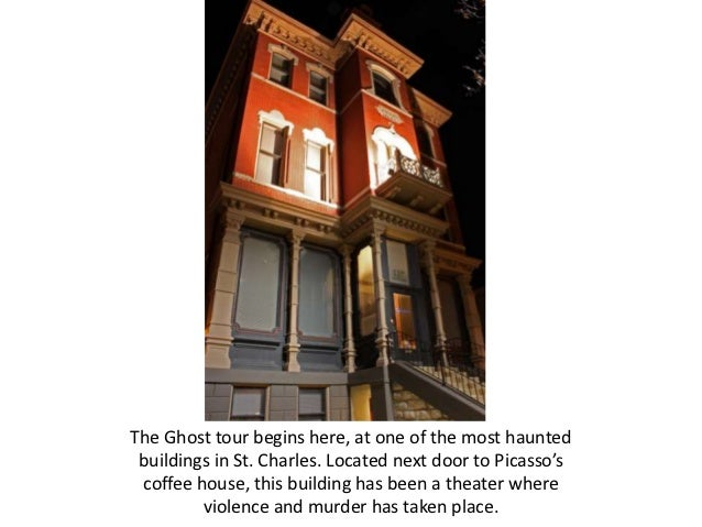The Ghost tour begins here, at one of the most haunted buildings in St. Charles. Located next door to Picasso's coffee hou...