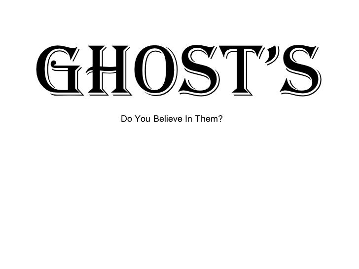 Ghost's Do You Believe In Them?