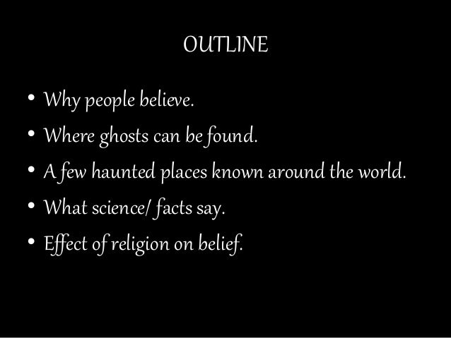 "i do not believe in ghosts Do you believe in ghosts ua researcher explains the science of spirits ""i don't like the word 'belief' because people can believe anything."