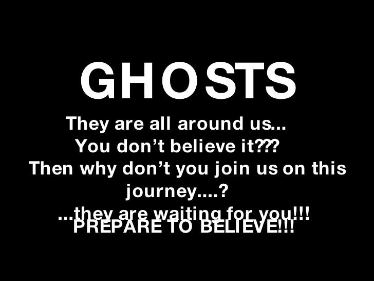 GHO STS     They are all around us...       You don't believe it??? Then why don't you join us on this             journey...