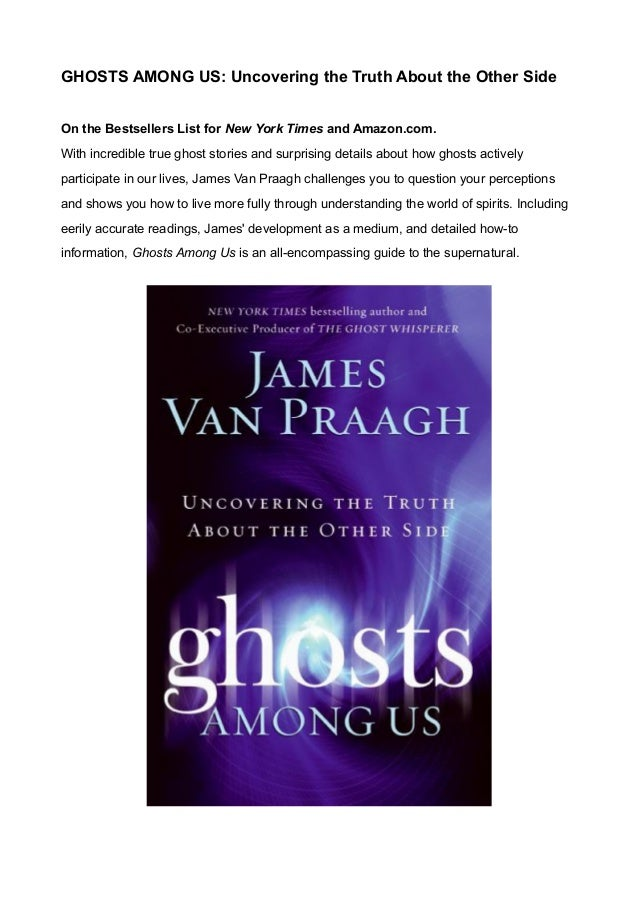 GHOSTS AMONG US: Uncovering the Truth About the Other Side On the Bestsellers List for New York Times and Amazon.com. With...
