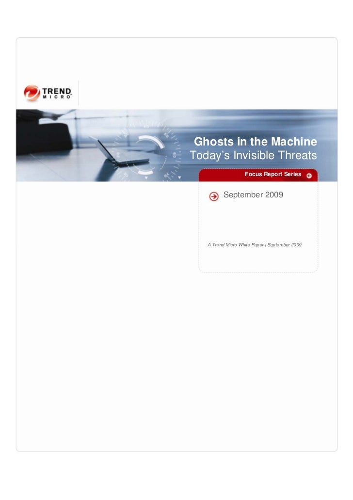 Ghosts in the Machine Today's Invisible Threats                    Focus Report Series             September 2009        A...