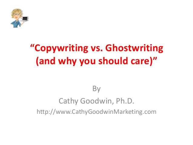 """Copywriting vs. Ghostwriting (and why you should care)"" By Cathy Goodwin, Ph.D. http://www.CathyGoodwinMarketing.com"