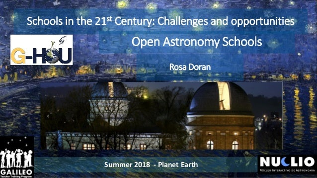 Schools in the 21st Century: Challenges and opportunities Summer 2018 - Planet Earth Open Astronomy Schools Rosa Doran