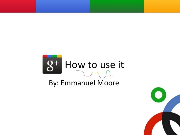 How to use it By: Emmanuel Moore