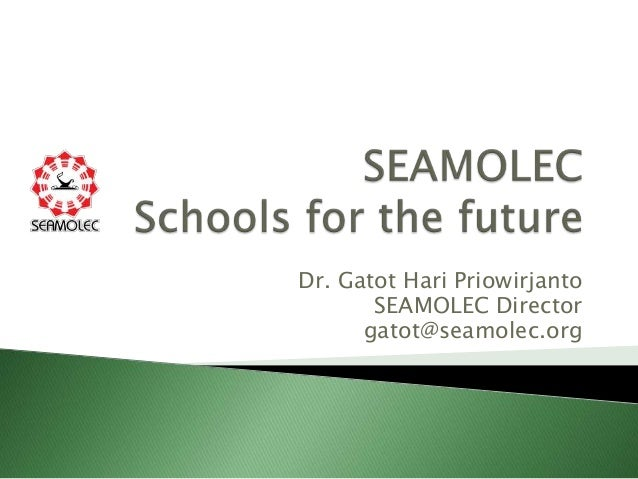 Dr. Gatot Hari Priowirjanto       SEAMOLEC Director      gatot@seamolec.org