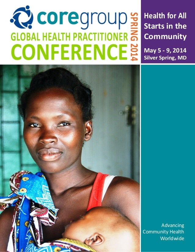 - 1 -Global Health Practitioner Conference | Spring 2014 May 5 - 9, 2014 Silver Spring, MD Health for All Starts in the Co...