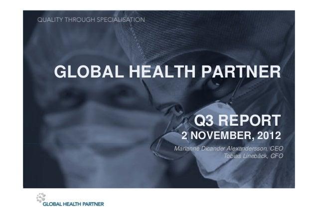 GLOBAL HEALTH PARTNER                 Q3 REPORT             2 NOVEMBER, 2012           Marianne Dicander Alexandersson, CE...