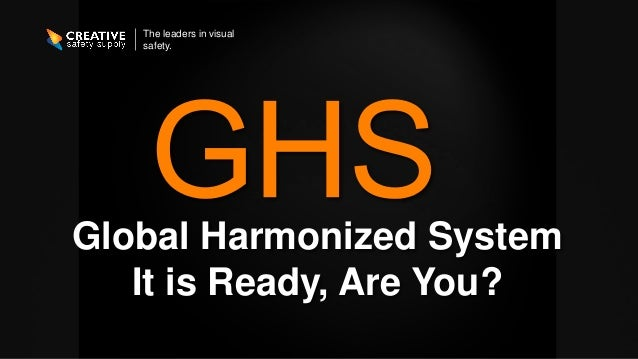 The leaders in visual safety. Global Harmonized System It is Ready, Are You?