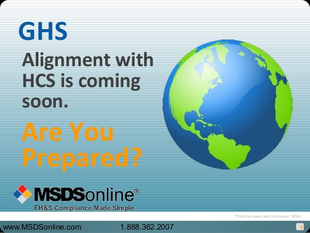 1 GHS Alignment with HCS is coming soon. Are You Prepared? www.MSDSonline.com 1.888.362.2007 Photo from www.clker.com by u...