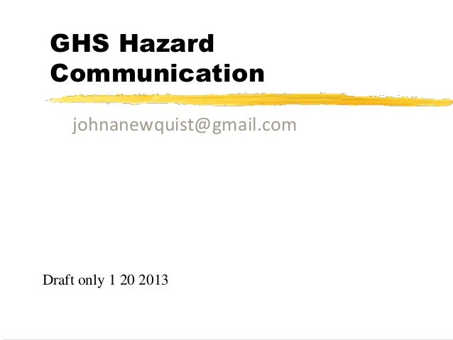 GHS Hazard Communication    johnanewquist@gmail.comDraft only 1 20 2013