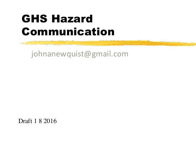 GHS Hazard Communication johnanewquist@gmail.com Draft 1 8 2016