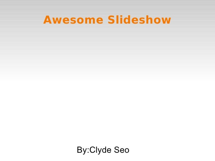 Awesome Slideshow    By:Clyde Seo