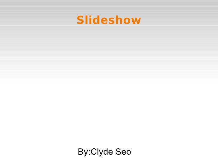 SlideshowBy:Clyde Seo