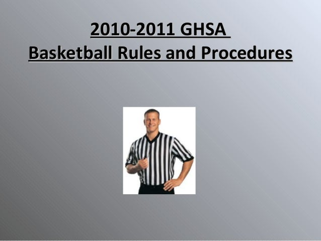 2010-2011 GHSA2010-2011 GHSA Basketball Rules and ProceduresBasketball Rules and Procedures