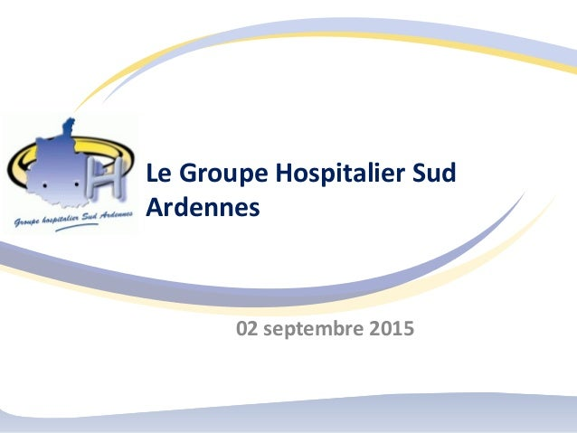 Le Groupe Hospitalier Sud Ardennes 02 septembre 2015
