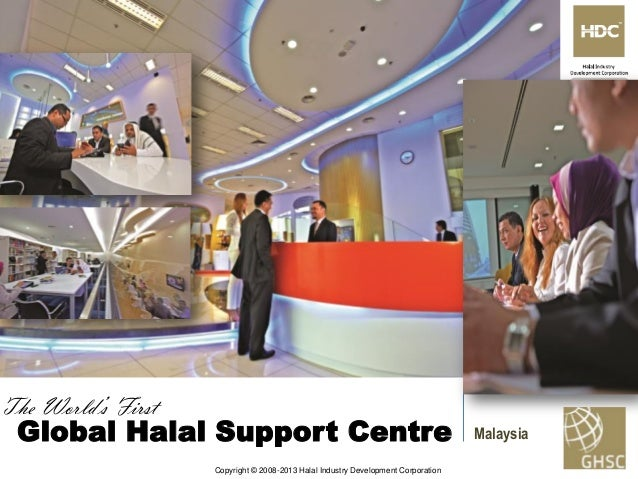 The World's First  Global Halal Support Centre Copyright © 2008-2013 Halal Industry Development Corporation  Malaysia