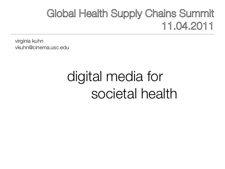 Global Health Supply Chains Summit                                   11.04.2011virginia kuhnvkuhn@cinema.usc.edu          ...