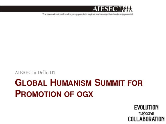 AIESEC in Delhi IIT  GLOBAL HUMANISM SUMMIT FOR PROMOTION OF OGX