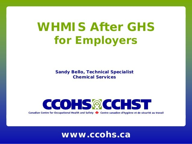 www.ccohs.caWHMIS After GHSfor EmployersSandy Bello, Technical SpecialistChemical Services
