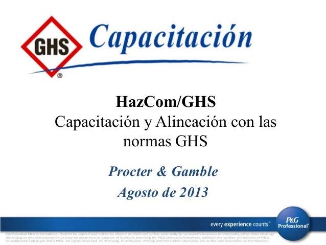 HazCom/GHS Capacitación y Alineación con las normas GHS Procter & Gamble Agosto de 2013