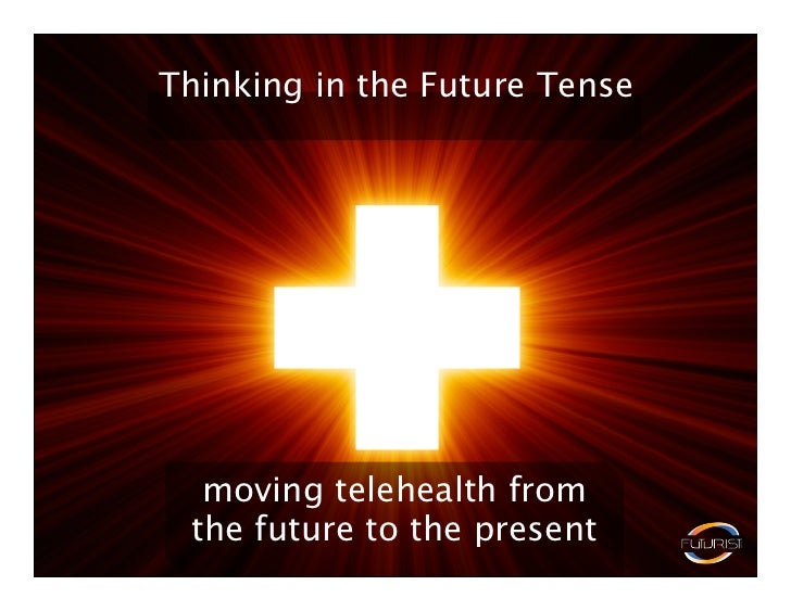 Thinking in the Future Tense  moving telehealth from the future to the present