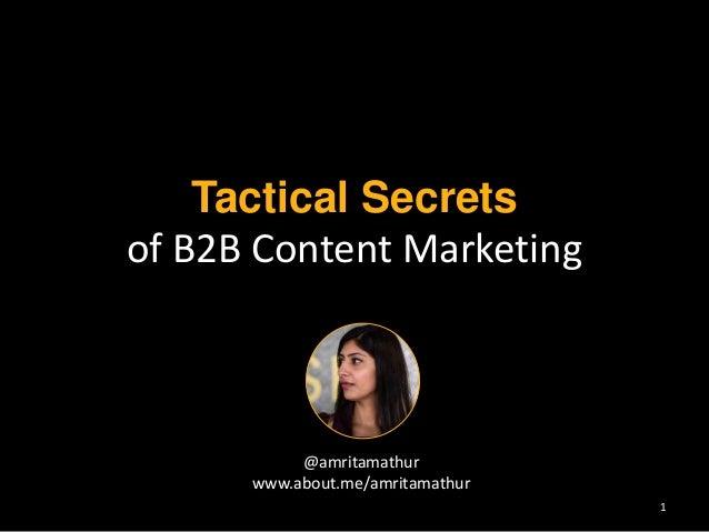 Tactical Secrets  of B2B Content Marketing  @amritamathur  www.about.me/amritamathur  1