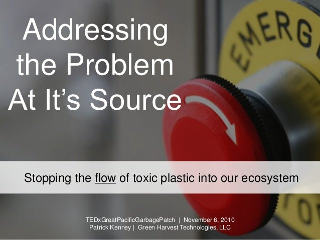 Addressing the Problem At It's Source Stopping the flow of toxic plastic into our ecosystem TEDxGreatPacificGarbagePatch |...
