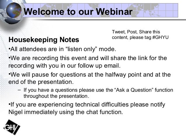 "Welcome to our Webinar Housekeeping Notes •All attendees are in ""listen only"" mode. •We are recording this event and will ..."