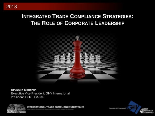2013  INTEGRATED TRADE COMPLIANCE STRATEGIES: THE ROLE OF CORPORATE LEADERSHIP  REYNOLD MARTENS Executive Vice President, ...