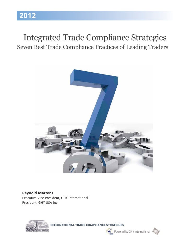 2012  Integrated Trade Compliance StrategiesSeven Best Trade Compliance Practices of Leading Traders Reynold Martens Execu...