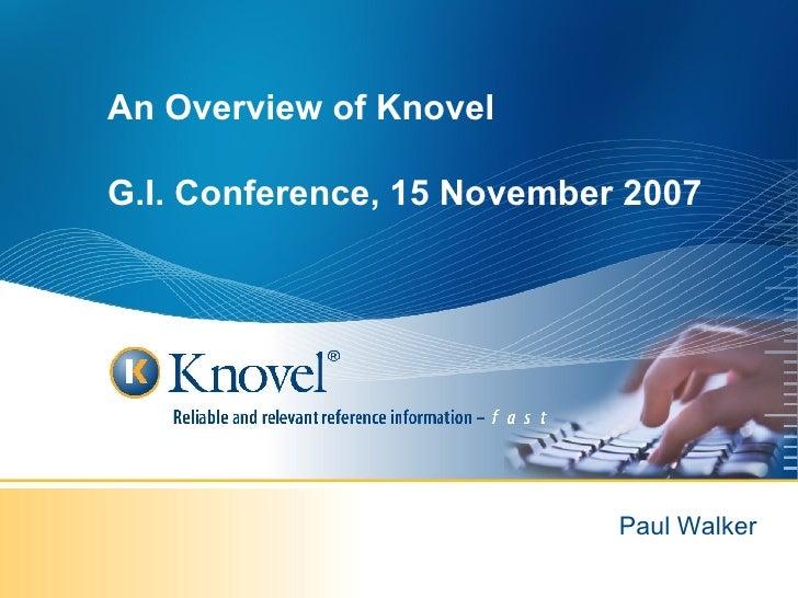 An Overview of Knovel G.I. Conference, 15 November 2007 Paul Walker