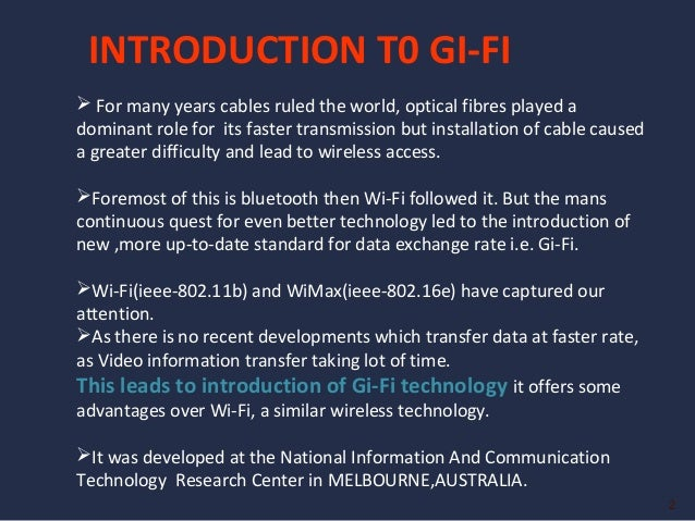gi fi Gi -fi technology provides various different features like high speed of data transfer, low power consumption, high security,cost effective, small size.