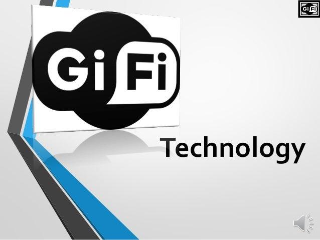 gi fi or gigabit wireless Gi-fi technology seminar and ppt with pdf report: what is gi – fi technology  gi-fi means gigabit wireless world's first transceiver.